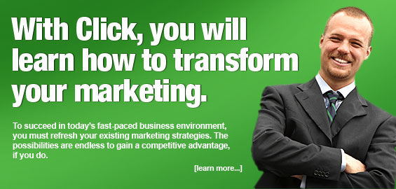 With Click, you will learn how to transform your marketing.